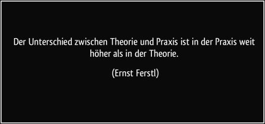 zitat-der-unterschied-zwischen-theorie-und-praxis-ist-in-der-praxis-weit-hoher-als-in-der-theorie-ernst-ferstl-100266